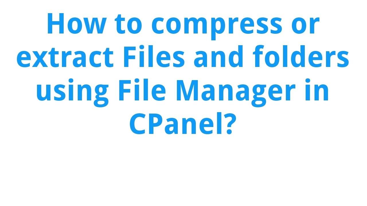 فشرده کردن و استخراج فایل در سی پنل compress و extract